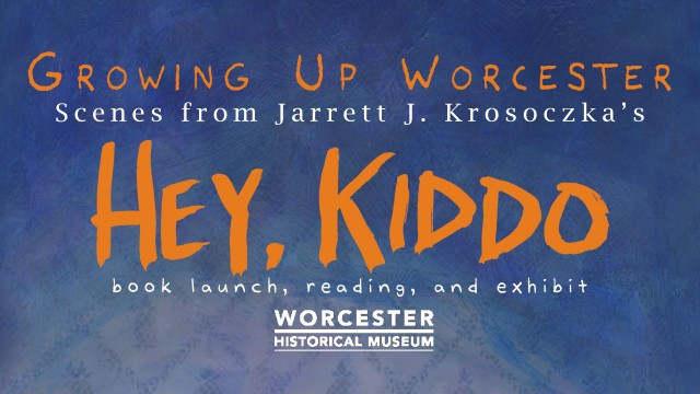 GROWING UP WORCESTER: Scenes from Jarrett J. Krosoczka's Hey, Kiddo